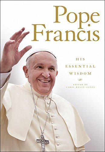 Pope Francis: His Essential Wisdom
