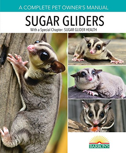 Sugar Gliders (A Complete Pet Owner's Manual)