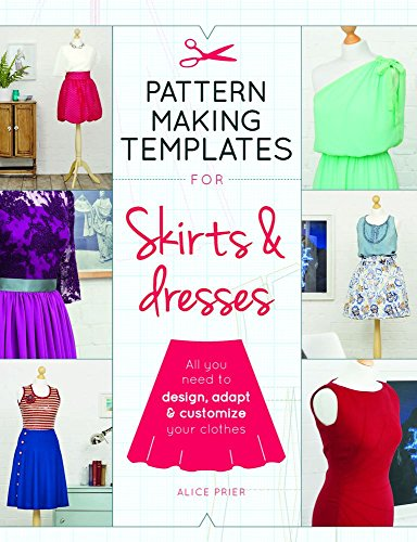 Pattern Making Templates for Skirts & Dresses: All You Need to Design, Adapt, and Customize Your Clothes