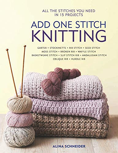 Add One Stitch Knitting: All the Stitches You Need in 15 Projects