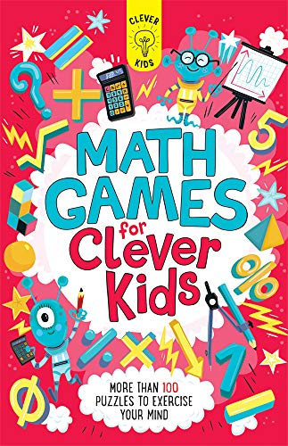 Math Games for Clever Kids: More than 100 Puzzles to Exercise Your Mind