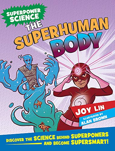 The Superhuman Body: Discover the Science Behind Superpowers ... and Become Supersmart! (Superpower Science Series)