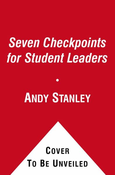 The Seven Checkpoints for Student Leaders: Seven Principles Every Teenager Needs to Know (Revised and Updated)
