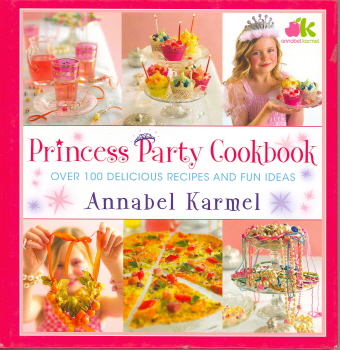 Princess Party Cookbook: Over 100 Deliicious Recipes and Fun Ideas