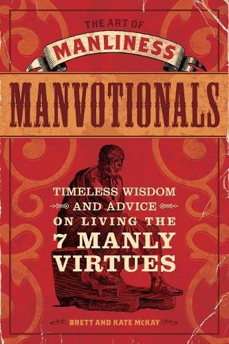 Manvotionals: Timeless Wisdom and Advice on Living the 7 Manly Virtues (Art of Manliness)