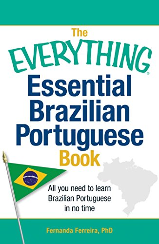 Essential Brazilian Portuguese Book: All You Need To Learn Brazilian Portuguese In No Time! (The Everything)