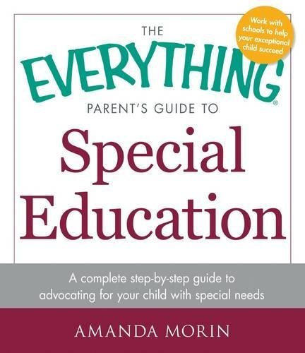 The Everything Parent's Guide to Special Education: A Complete Step-by-Step Guide to Advocating for Your Child with Special Needs