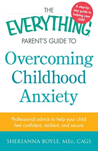 Overcoming Childhood Anxiety (The Everything Parent's Guide to)