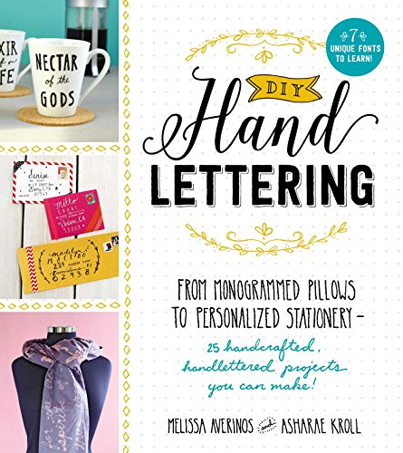 DIY Handlettering: From Monogrammed Pillows to Personalized Stationery - 25 Handcrafted, Handlettered Projects You Can Make!