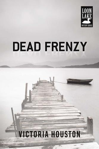 Dead Frenzy (A Loon Lake Mystery)