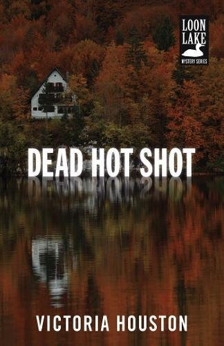 Dead Hot Shot (A Loon Lake Mystery)