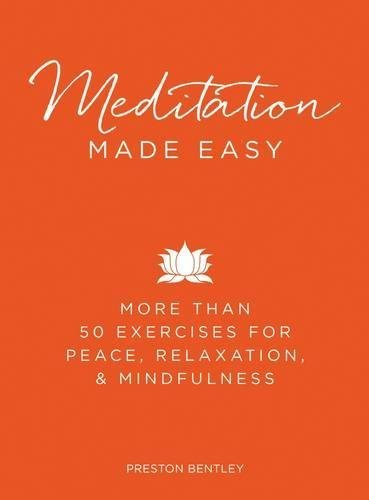 Meditation Made Easy: More Than 50 Exercises For Peace, Relaxation, and Mindfulness