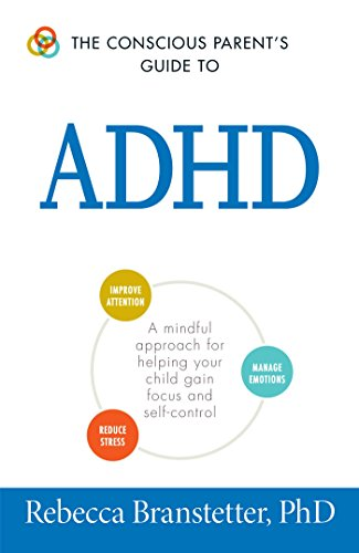 The Conscious Parent's Guide To ADHD: A Mindful Approach for Helping Your Child Gain Focus and Self-Control (The Conscious Parent's Guides)