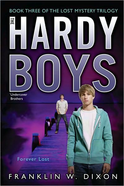 Forever Lost (The Hardy Boys Undercover Brothers, The Lost Mystery Trilogy, Bk. 3)