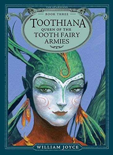 Toothiana, Queen of the Tooth Fairy Armies (The Guardians, Bk. 3)
