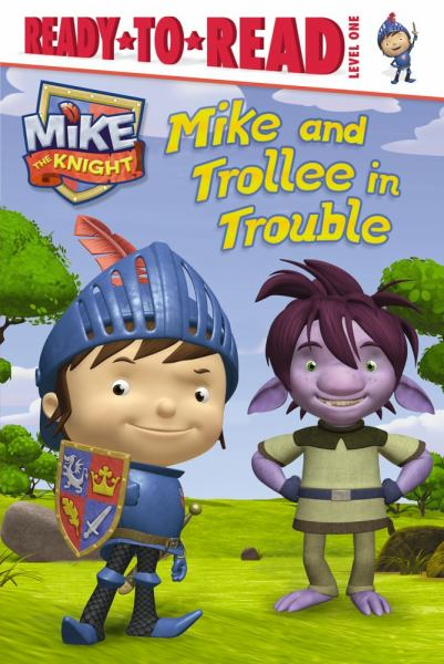 Mike and Trollee in Trouble (Mike the Knight, Ready-to-Read, Level 1)