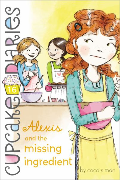 Alexis and the Missing Ingredient (Cupcake Diaries, Bk 16)