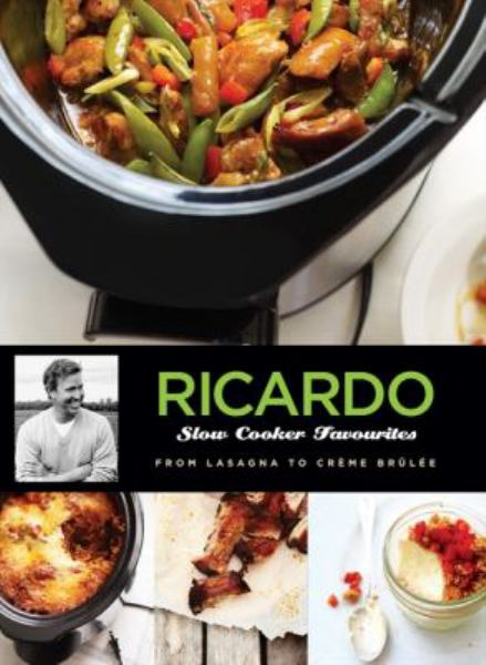 Ricardo's Slow Cooker Favourites: From Lasagna to Creme Brulee