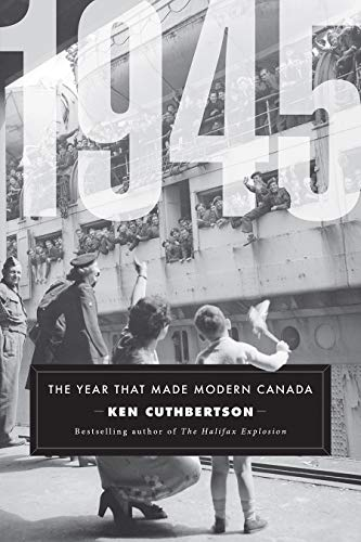 1945: The Year That Made Modern Canada
