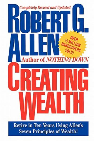 Creating Wealth: Retire in Ten Years Using Allen's Seven Principles fo Wealth! (Revised and Updated)