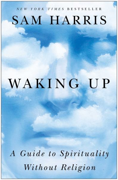 Waking Up - A Guide to Spirituality Without Religion
