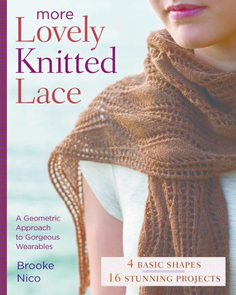 More Lovely Knitted Lace: Contemporary Patterns in Geometric Shapes. 4 Basic shapes, 16 stunning projects