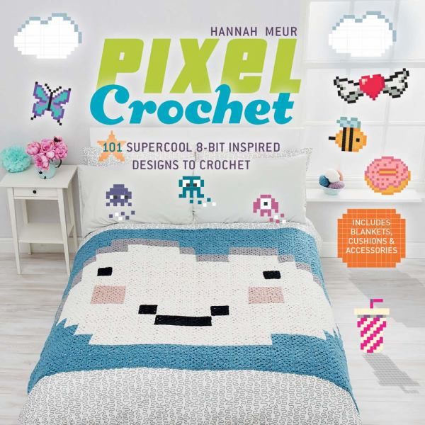 Pixel Crochet: 101 Supercool 8-Bit Inspired Designs to Crochet