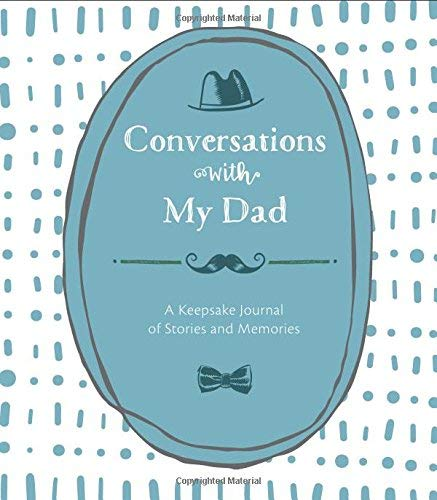Conversations with My Dad: A Keepsake Journal of Stories and Memories