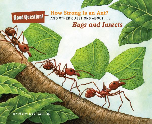 How Strong Is an Ant?: And Other Questions About Bugs and Insects (Good Questions!)