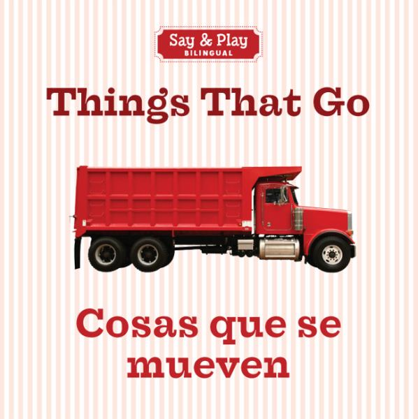 Things That Go/Cosas Que Se Mueven (Say & Play Bilingual, English/Spanish)