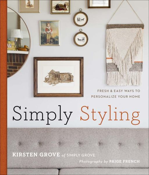 Simply Styling: Fresh & Easy Ways to Personalize Your Home