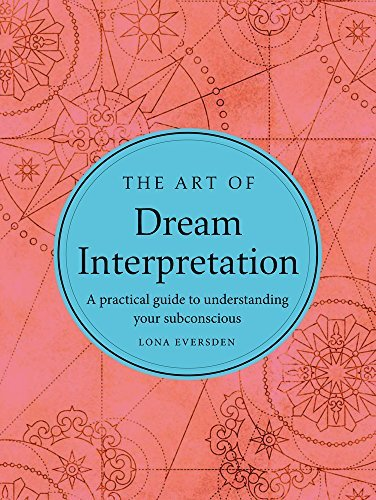 The Art of Dream Interpretation: A Pratical Guide to Understanding Your Unconscious