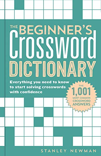 The Beginner's Crossword Dictionary: Everything You Need to Know to Start Solving Crosswords with Confidence