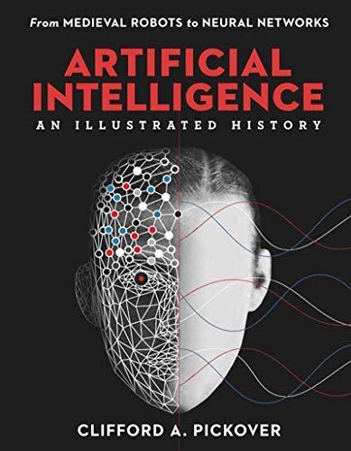 Artificial Intelligence: An Illustrated History (Sterling Illustrated Histories)