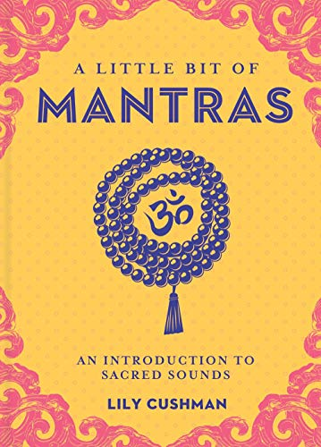 A Little Bit of Mantras: An Introduction to Sacred Sounds (Little Bit Series)