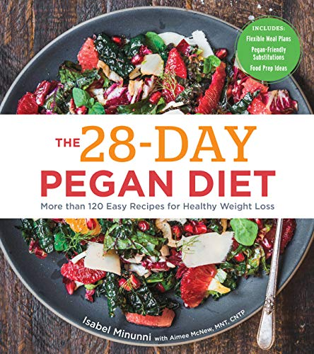 The 28-Day Pegan Diet: More than 120 Easy Recipes for Healthy Weight Loss