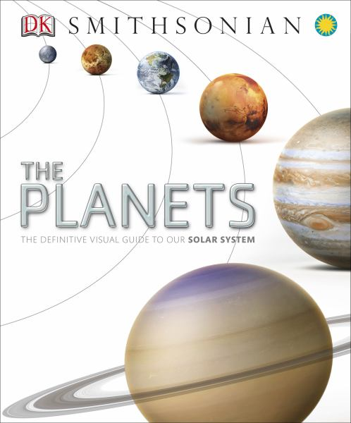 The Planets: The Definitive Visual Guide to Our Solar System (Smithsonian)