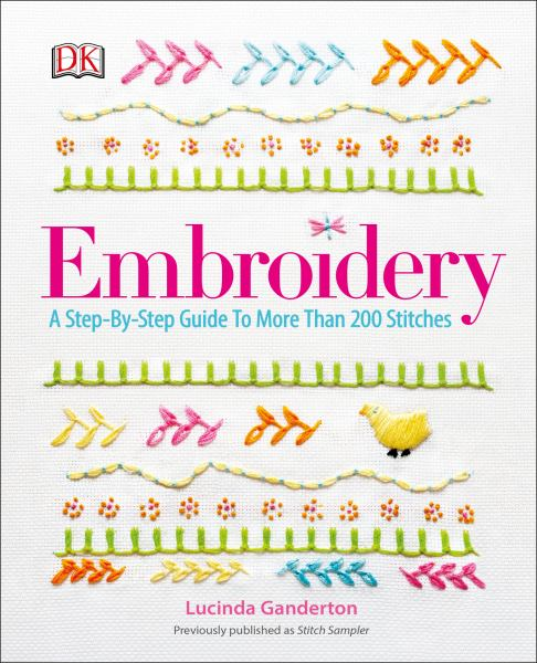 Embroidery: A Step-by-StepGuide to More Than 200 Stitches