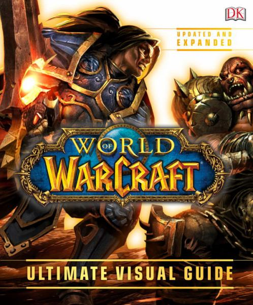 World of Warcraft: Ultimate Visual Guide (Updated and Expanded)