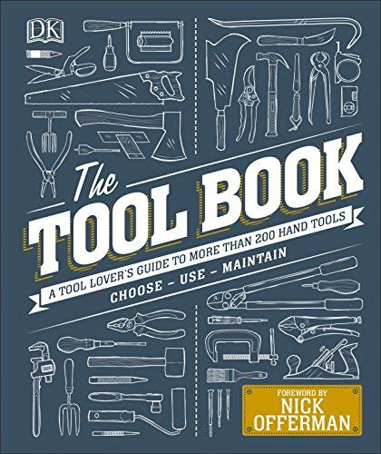 The Tool Book: A Tool Lover's Guide to Over 200 Hand Tools