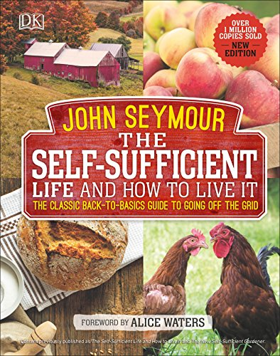 The Self-Sufficient Life and How to Live It: The Complete Back-to-Basics Guide to Going Off the Grid