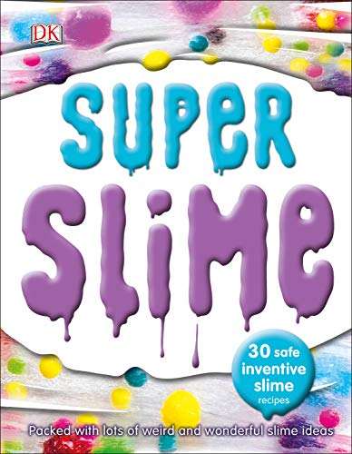 Super Slime: 30 Safe and Inventive Slime Recipes