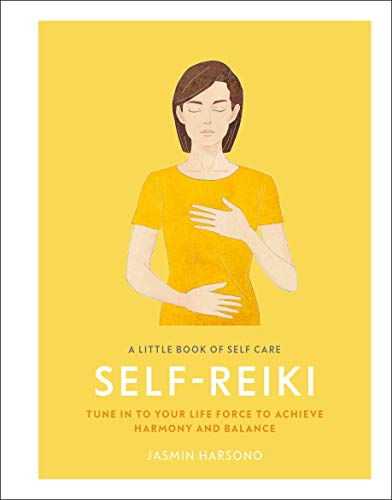 A Little Book of Self Care: Self Reiki - Tune in to Your Life Force to Achieve Harmony and Balance