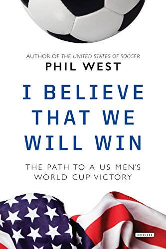 I Believe That We Will Win: The Path to a US Men's World Cup Victory