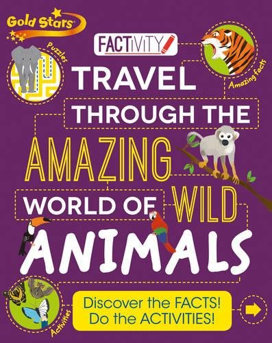 Travel Through the Amazing World of Wild Animals: Discover the Facts! Do the Activities! (Factivity)
