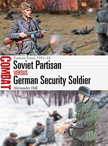 Soviet Partisan vs German Security Soldier: Eastern Front 1941-44 (Combat, Bk. 44)
