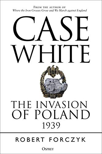 Case White: The Invasion of Poland 1939