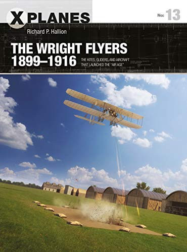 "The Wright Flyers 1899-1916: The Kites, Gliders, and Aircraft that Launched the ""Air Age"" (X-Planes, Bk.13)"