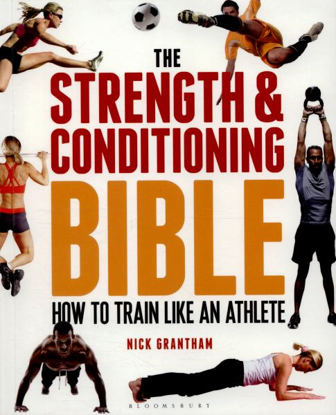 The Strength and Conditioning Bible - How To Train Like An Athlete