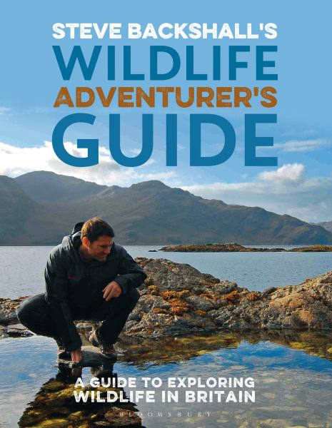 Steve Backshall's Wildlife Adventurer's Guide: A Guide to Exploring Wildlife in Britain